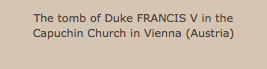 The tomb of Duke FRANCIS V in the Capuchin Church in Vienna (Austria)