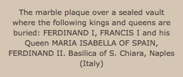 The marble plaque over a sealed vault where the following kings and queens are buried: FERDINAND I, FRANCIS I and his Queen MARIA ISABELLA OF SPAIN, FERDINAND II. Basilica of S. Chiara, Naples (Italy)